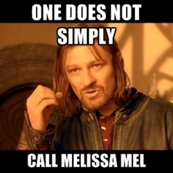 Please call me Melissa. I get confused when I am called Mel.