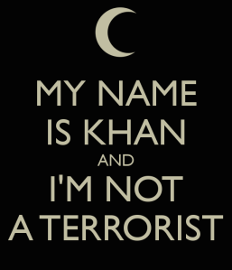 """My name is Khan and I'm not a terrorist"""