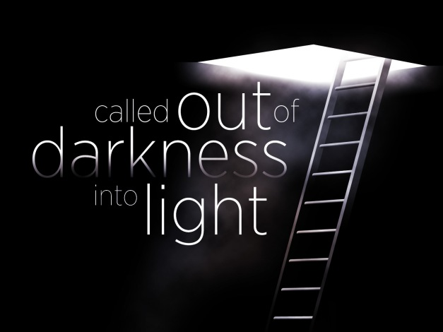 "image of a ladder leading to a lighted upper area. Caption reads""called out of darkness to light."""
