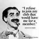 "Image of Groucho Marx captioned with one of his more famous movie quotes, ""I refuse to join any club that would have me as a member."""