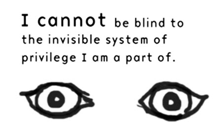 "An image of eyes with the caption, ""I cannot be blind to the invisible system of privilege I am a part of."""