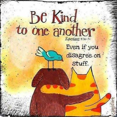 "image of cartoon dog, cat and bird, arm in arm. Caption reads, ""Be kind to one another, even if you disagree on stuff."""